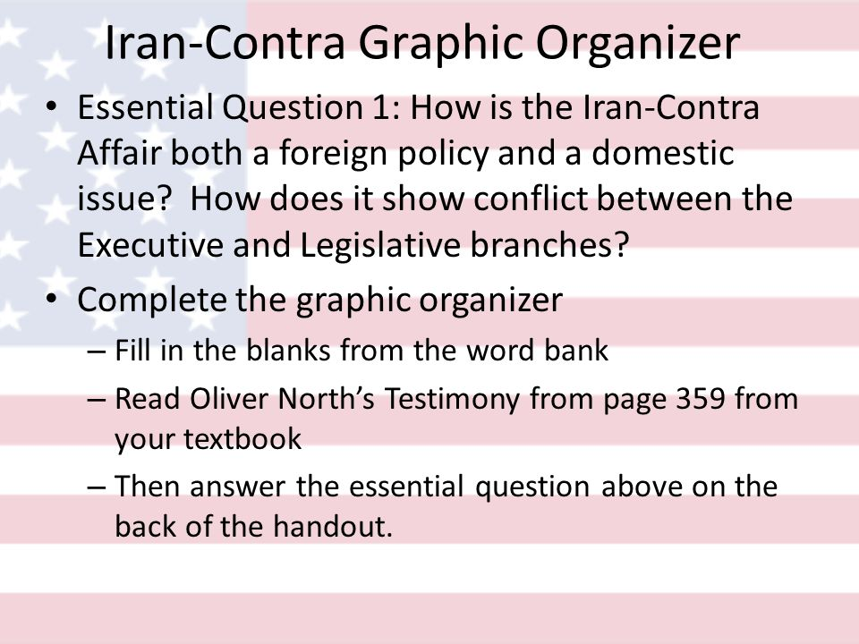 Iran-Contra Graphic Organizer Essential Question 1: How is the Iran-Contra Affair both a foreign policy and a domestic issue.