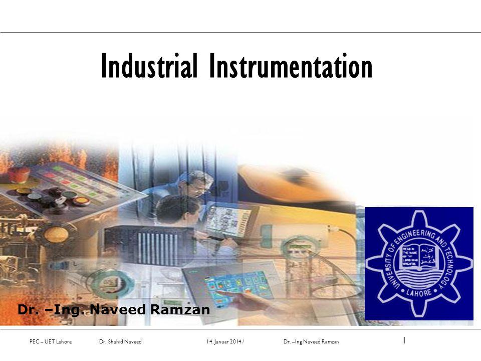 PEC – UET Lahore Dr. Shahid Naveed 14. Januar 2014 / Dr. –Ing Naveed Ramzan 1 Industrial Instrumentation Dr. –Ing. Naveed Ramzan