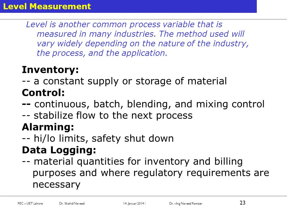 Level is another common process variable that is measured in many industries. The method used will vary widely depending on the nature of the industry