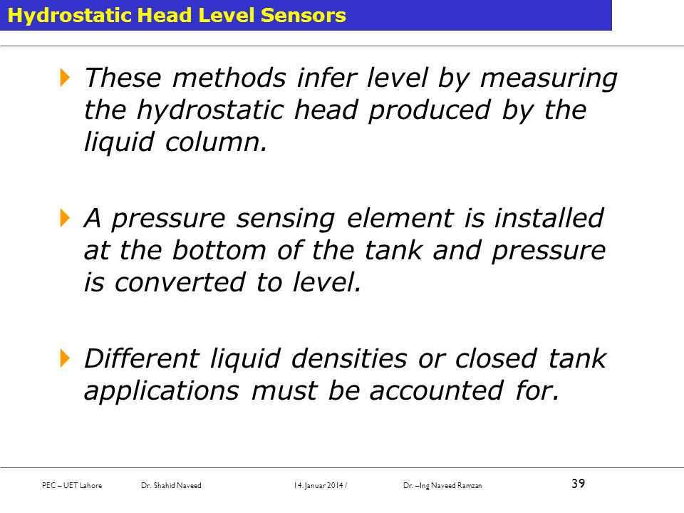 These methods infer level by measuring the hydrostatic head produced by the liquid column. A pressure sensing element is installed at the bottom of th