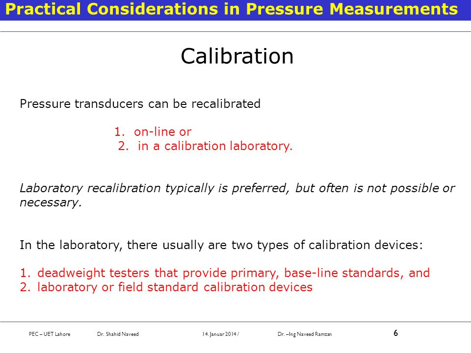 PEC – UET Lahore Dr. Shahid Naveed 14. Januar 2014 / Dr. –Ing Naveed Ramzan 6 Practical Considerations in Pressure Measurements Calibration Pressure t