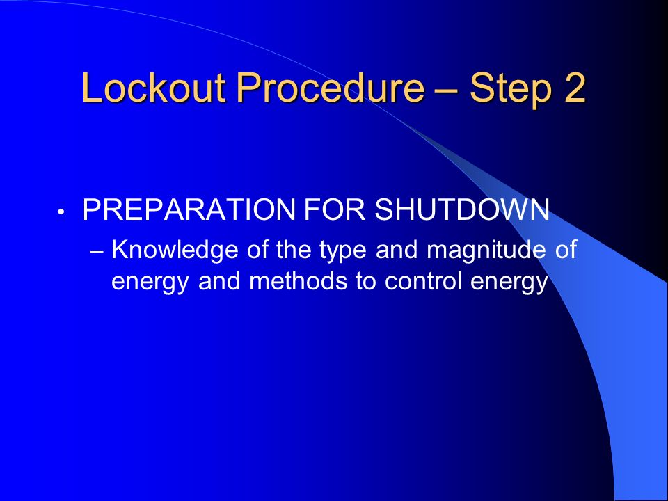 Lockout Procedure – Step 1 NOTIFICATION OF EMPLOYEES – Before controls are applied, and before they are removed