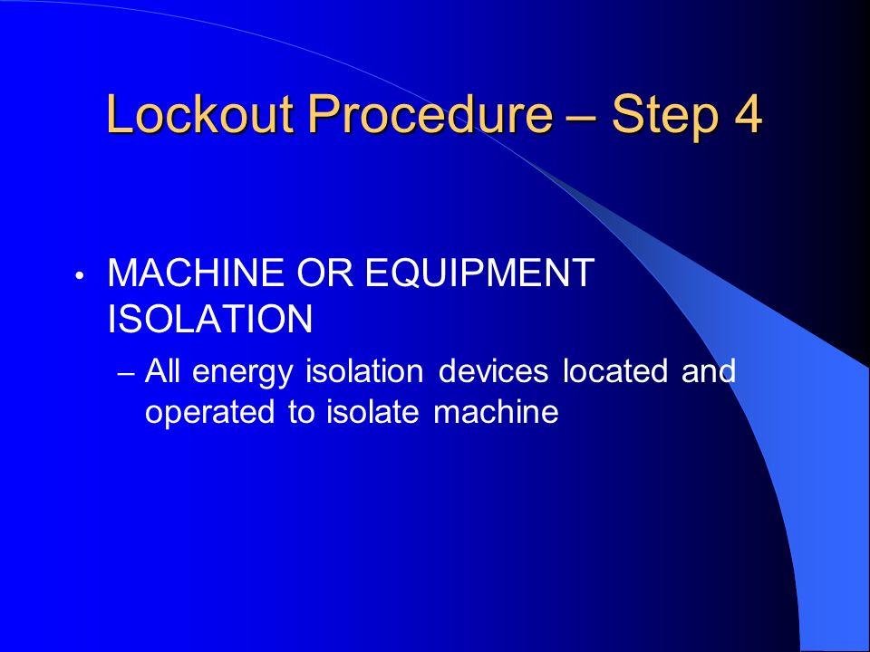 Lockout Procedure – Step 3 MACHINE OR EQUIPMENT SHUTDOWN – Orderly shutdown to avoid increased hazard