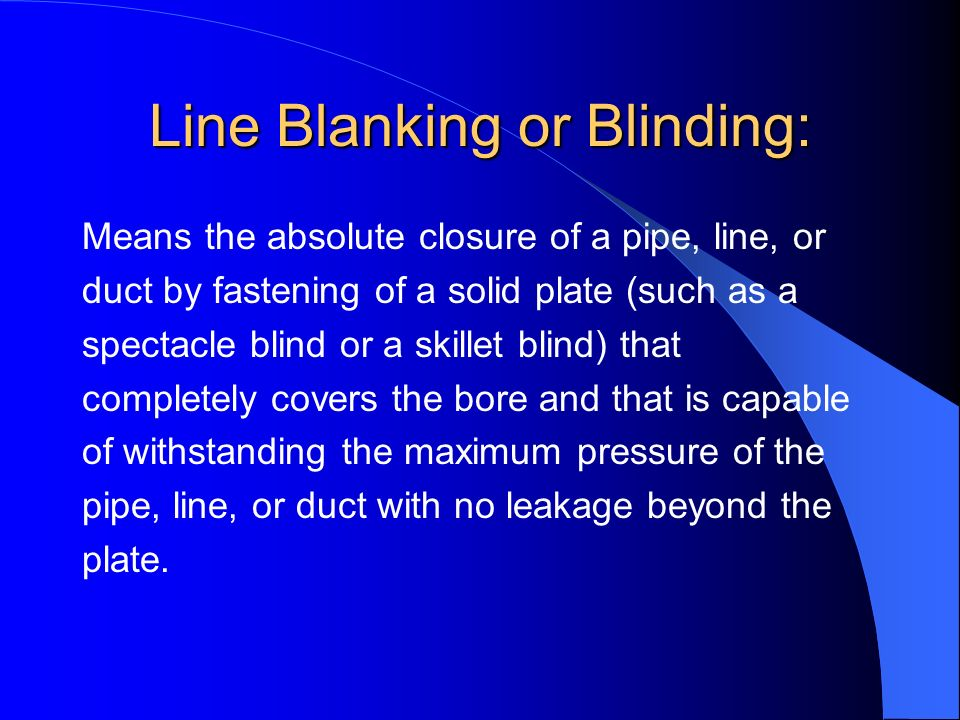 Line Breaking: Means the intentional opening of a pipe, line, or duct that is or has been carrying flammable, corrosive, or toxic material, an inert g
