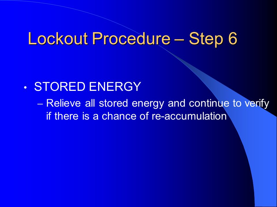 Lockout Procedure – Step 5 LOCKOUT OR TAGOUT DEVICE APPLICATION – Affixed by authorized employee holding energy isolating device in the safe or off po