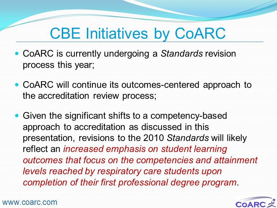 CBE Initiatives by CoARC CoARC is currently undergoing a Standards revision process this year; CoARC will continue its outcomes-centered approach to t