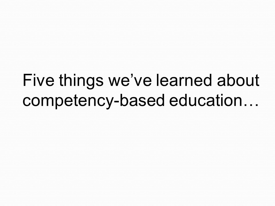 Five things weve learned about competency-based education…