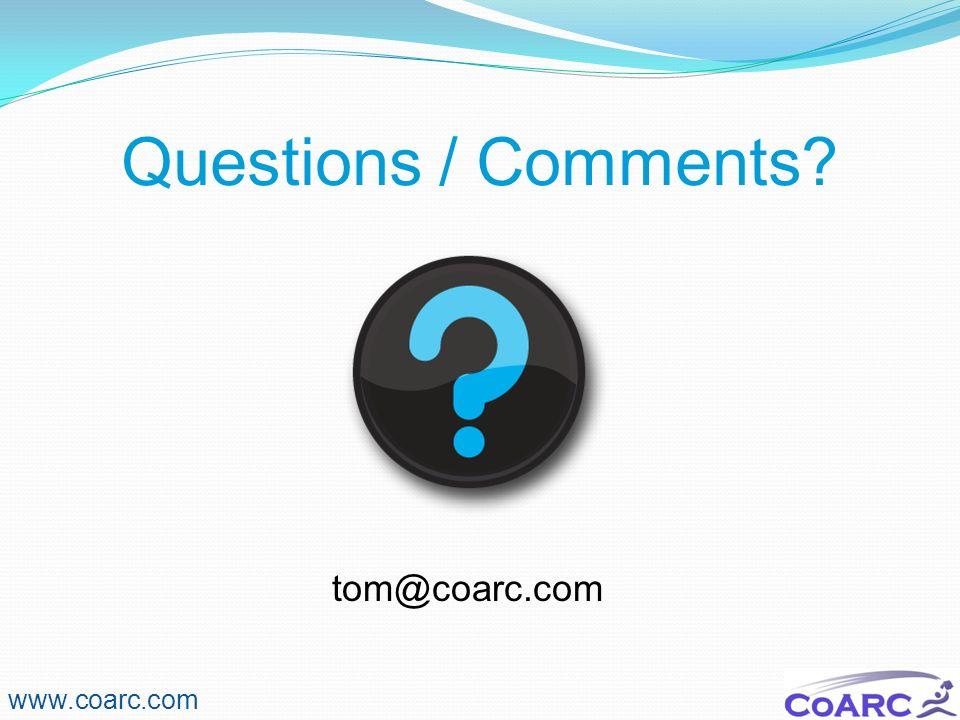 Questions / Comments? tom@coarc.com www.coarc.com