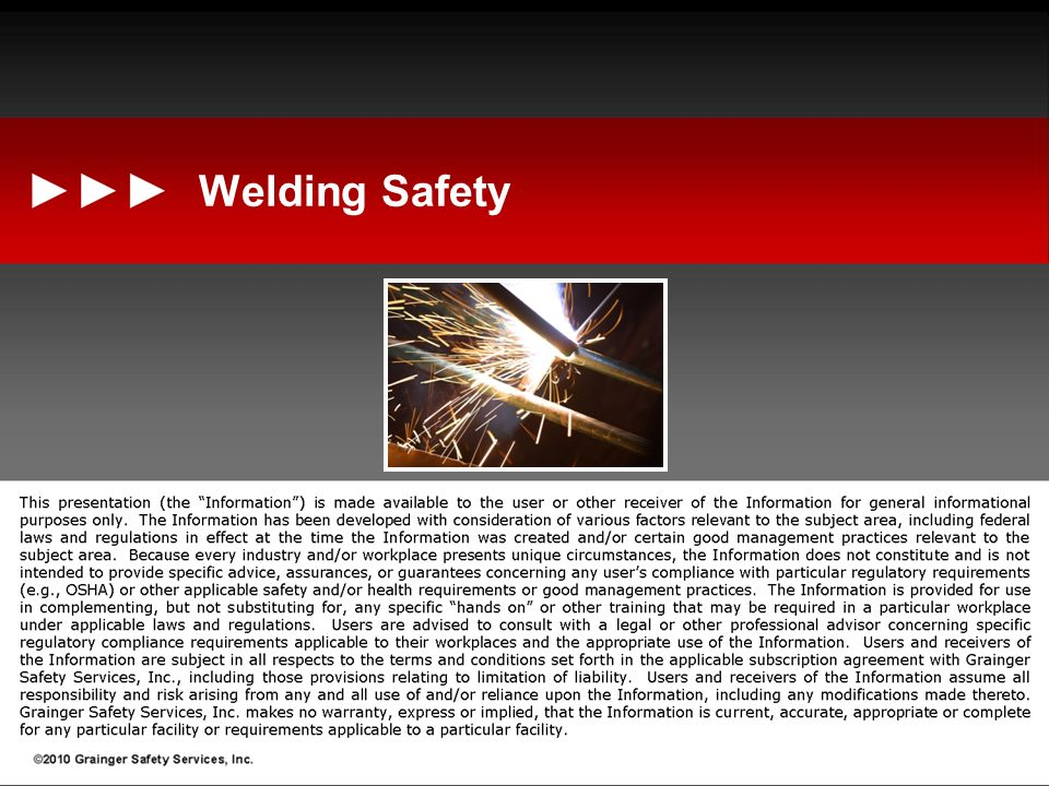 Learning Objectives Objectives: Recognize the hazards associated with welding Gas cylinder usage requirements Understand requirements for welding equipment Have work practices implemented