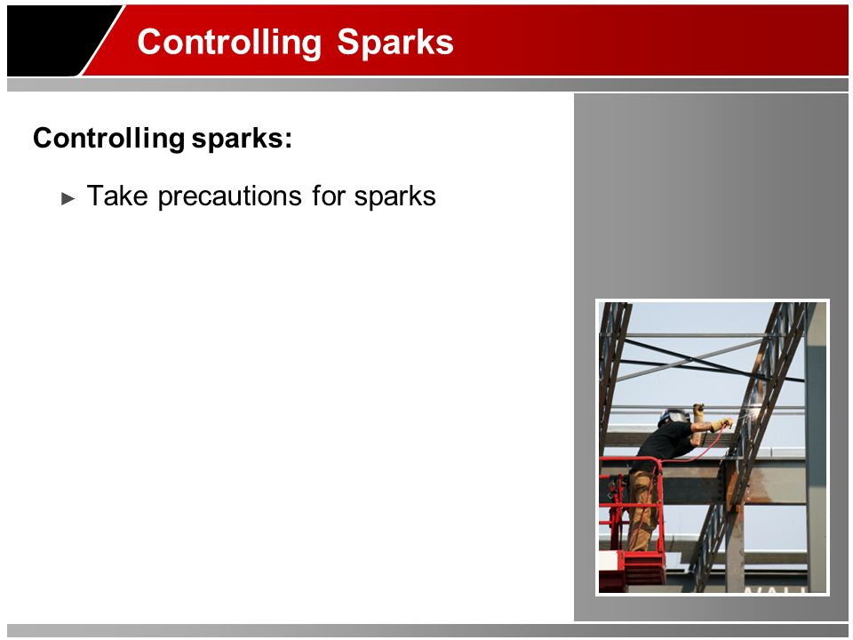 Controlling Sparks Controlling sparks: Take precautions for sparks