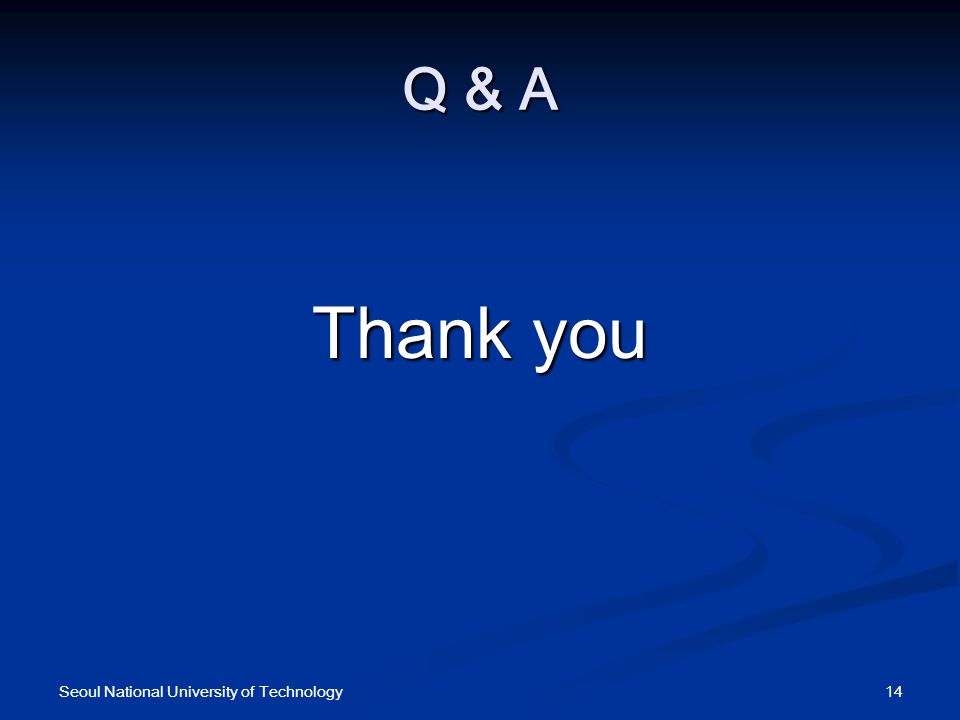 Q & A Thank you 14Seoul National University of Technology
