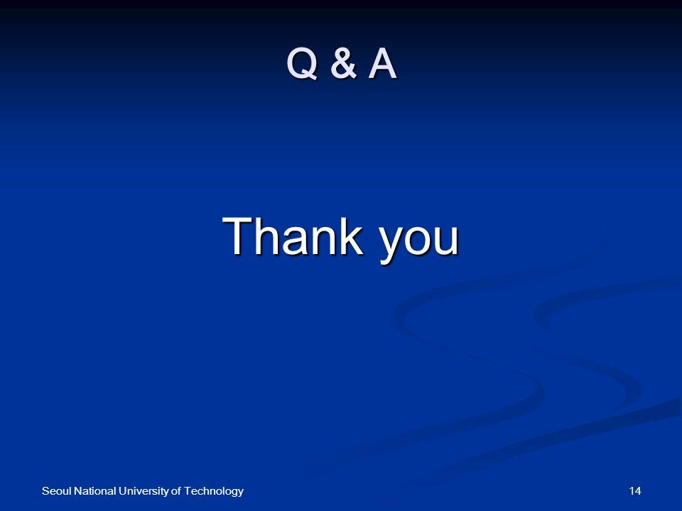 Q & A Thank you 14Seoul National University of Technology