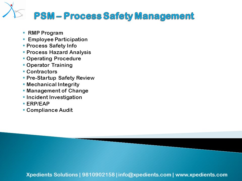 Xpedients Solutions | | |   RMP Program Employee Participation Process Safety Info Process Hazard Analysis Operating Procedure Operator Training Contractors Pre-Startup Safety Review Mechanical Integrity Management of Change Incident Investigation ERP/EAP Compliance Audit