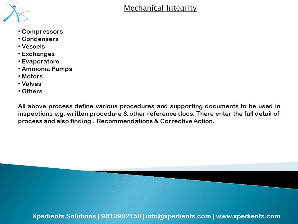 Xpedients Solutions | | |   Mechanical Integrity Compressors Condensers Vessels Exchanges Evaporators Ammonia Pumps Motors Valves Others All above process define various procedures and supporting documents to be used in inspections e.g.