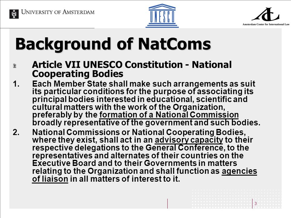 3 Background of NatComs Article VII UNESCO Constitution - National Cooperating Bodies 1.