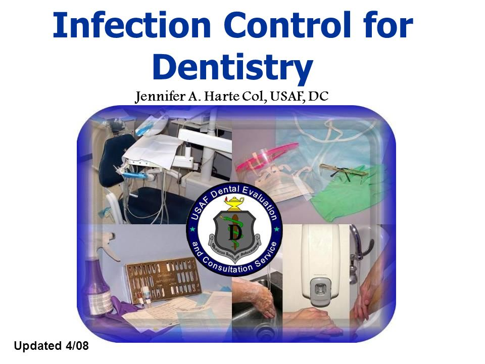 Updated 4/08 Infection Control for Dentistry Jennifer A. Harte Col, USAF, DC