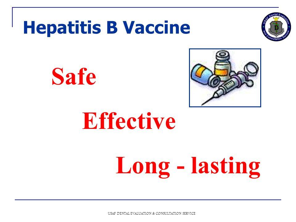USAF DENTAL EVALUATION & CONSULTATION SERVICE Hepatitis B Vaccine Safe Effective Long - lasting