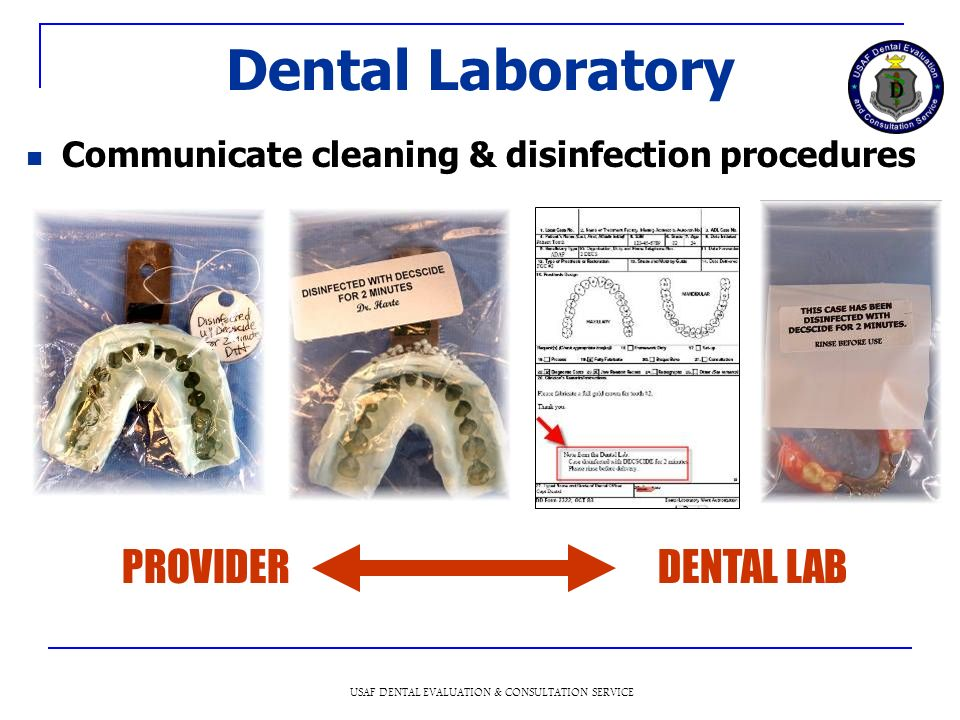 USAF DENTAL EVALUATION & CONSULTATION SERVICE Dental Laboratory Communicate cleaning & disinfection procedures DENTAL LAB PROVIDER