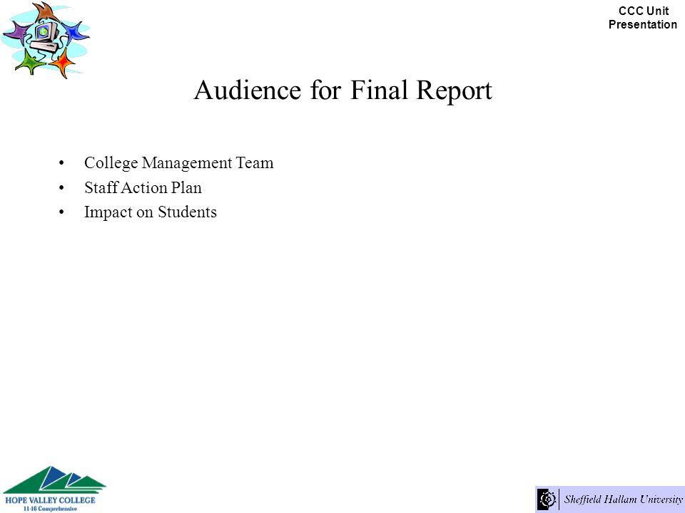 CCC Unit Presentation Audience for Final Report College Management Team Staff Action Plan Impact on Students