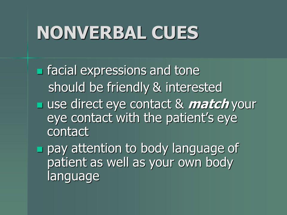 NONVERBAL CUES facial expressions and tone facial expressions and tone should be friendly & interested should be friendly & interested use direct eye
