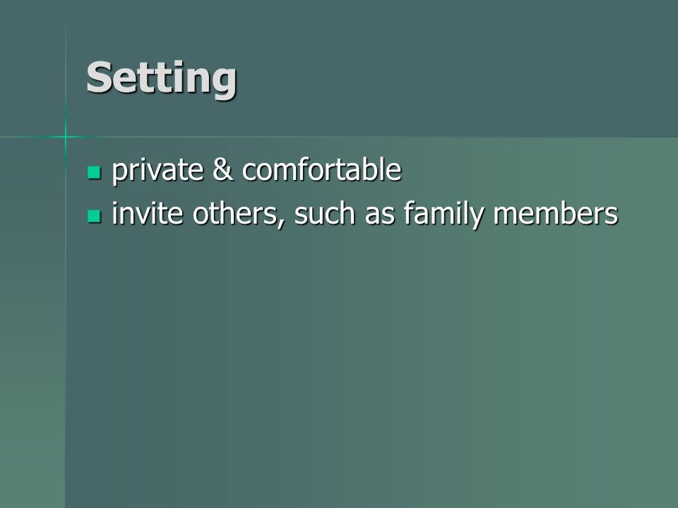 Setting private & comfortable private & comfortable invite others, such as family members invite others, such as family members