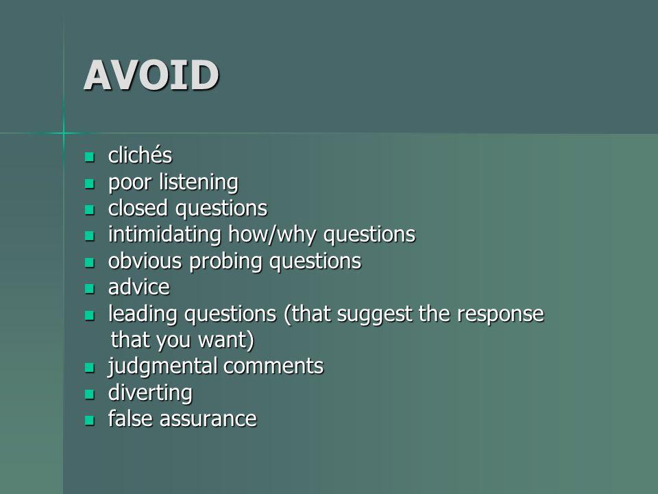 AVOID clichés clichés poor listening poor listening closed questions closed questions intimidating how/why questions intimidating how/why questions ob