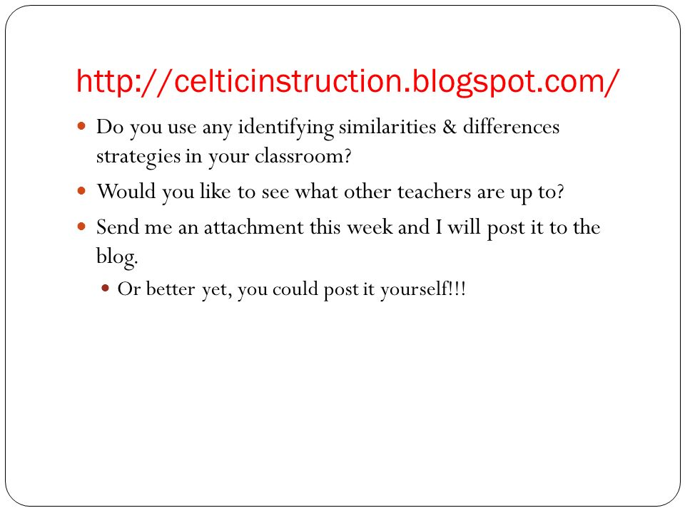 http://celticinstruction.blogspot.com/ Do you use any identifying similarities & differences strategies in your classroom? Would you like to see what