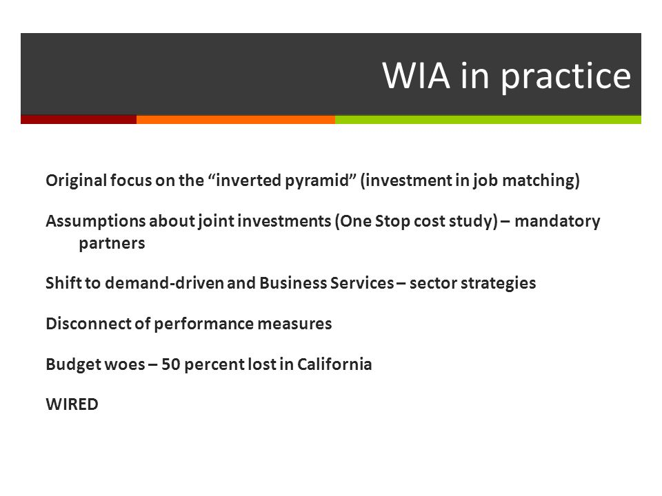 Funds to be used for WIA activities and can not be used to supplant other funds WIBs can contract with Higher Ed and eligible providers directly (not allowed in 10 years) National Discretionary Grants for Green Jobs & Healthcare Summer Youth Program (not allowed in 10 years) Ages 16 – 24 Work Readiness is the only performance measure