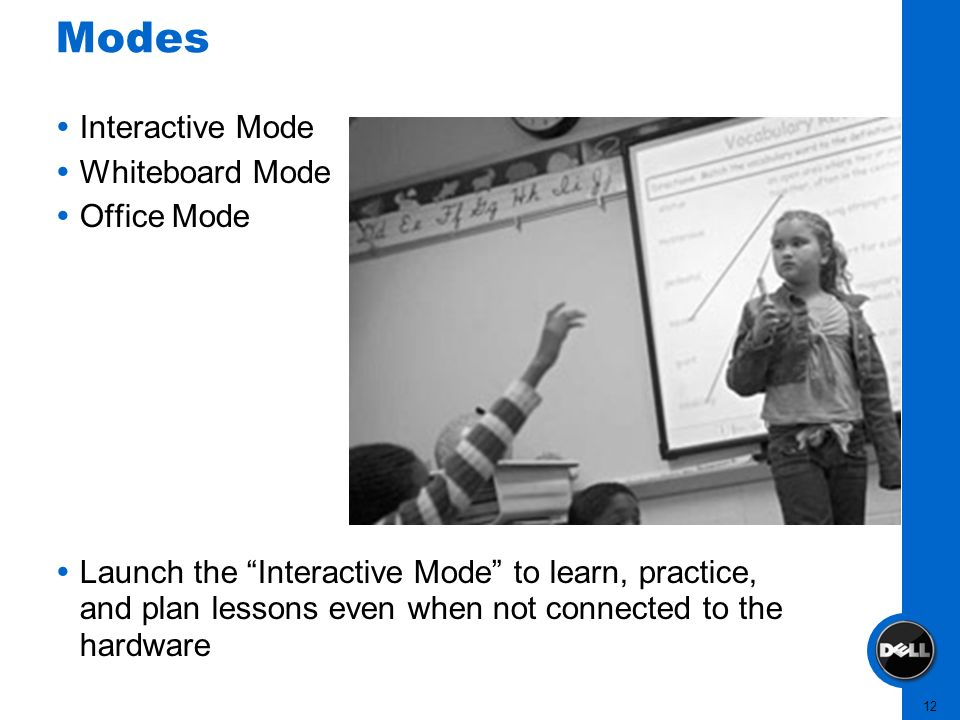 12 Modes Interactive Mode Whiteboard Mode Office Mode Launch the Interactive Mode to learn, practice, and plan lessons even when not connected to the
