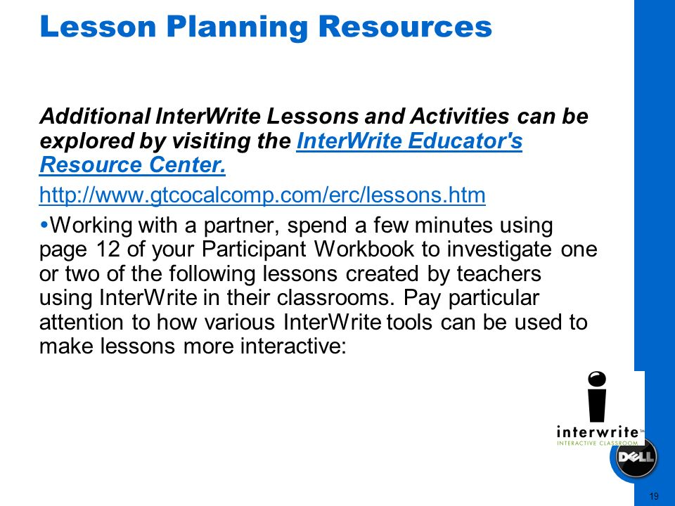 19 Lesson Planning Resources Additional InterWrite Lessons and Activities can be explored by visiting the InterWrite Educator's Resource Center.InterW