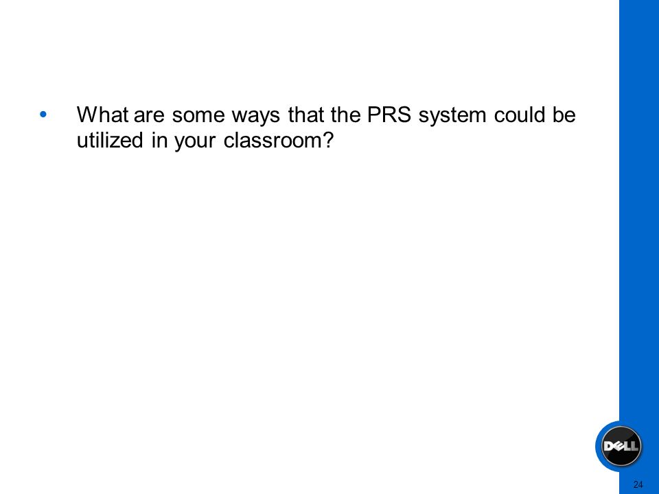 24 What are some ways that the PRS system could be utilized in your classroom?