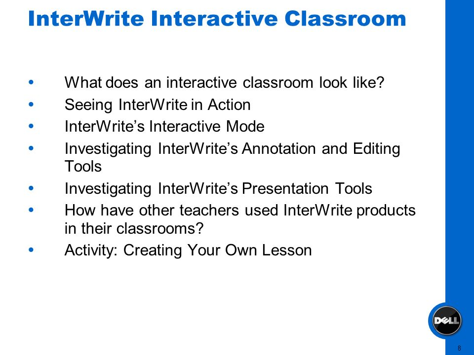 8 What does an interactive classroom look like? Seeing InterWrite in Action InterWrites Interactive Mode Investigating InterWrites Annotation and Edit