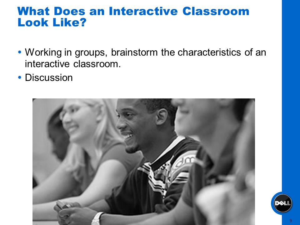9 What Does an Interactive Classroom Look Like? Working in groups, brainstorm the characteristics of an interactive classroom. Discussion