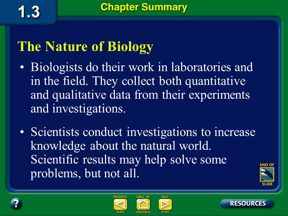 Chapter Summary – 1.2 The Methods of Biology Scientific methods are used by scientists to answer questions or solve problems. Scientific methods inclu