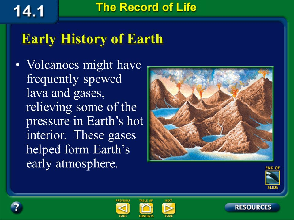 Section 14.1 Summary – pages 369-379 What was early Earth like? Some scientists suggest that it was probably very hot. The energy from colliding meteo