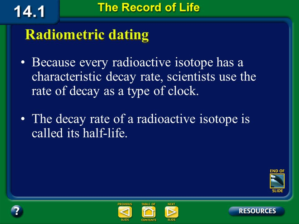 Section 14.1 Summary – pages 369-379 To find the specific ages of rocks, scientists use radiometric dating techniques utilizing the radioactive isotop