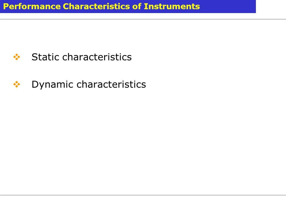 Static characteristics Dynamic characteristics Performance Characteristics of Instruments