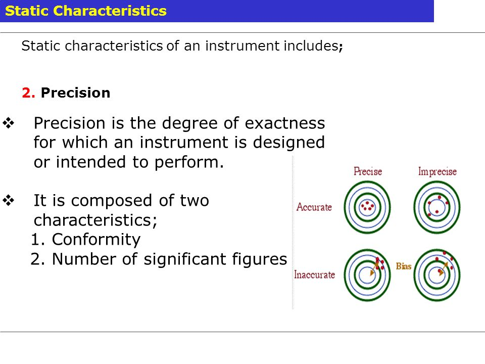 Static characteristics of an instrument includes ; 2. Precision Static Characteristics Precision is the degree of exactness for which an instrument is
