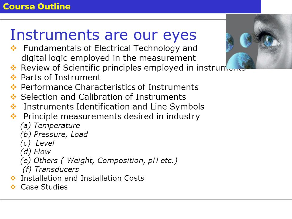 Instruments are our eyes Fundamentals of Electrical Technology and digital logic employed in the measurement Review of Scientific principles employed