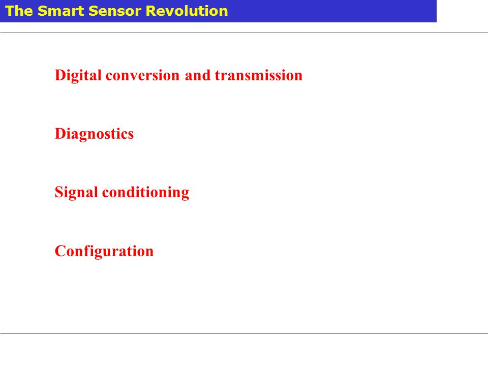 The Smart Sensor Revolution Digital conversion and transmission Diagnostics Signal conditioning Configuration