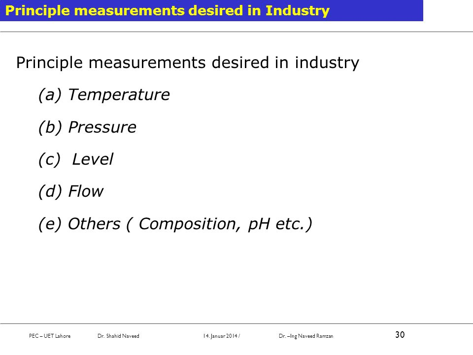 Principle measurements desired in industry (a) Temperature (b) Pressure (c) Level (d) Flow (e) Others ( Composition, pH etc.) Principle measurements d