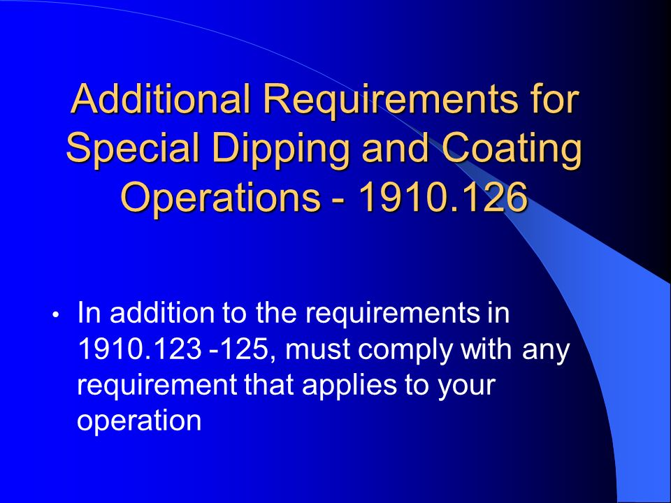 Additional Requirements for Special Dipping and Coating Operations - 1910.126 In addition to the requirements in 1910.123 -125, must comply with any r