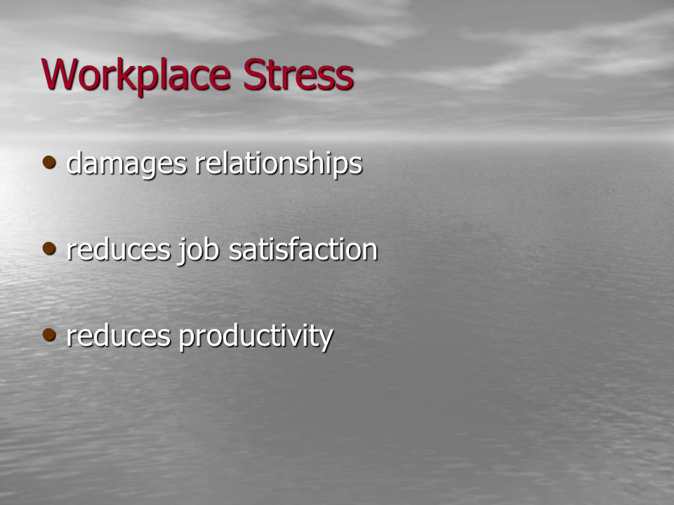 Workplace Stress damages relationships damages relationships reduces job satisfaction reduces job satisfaction reduces productivity reduces productivi