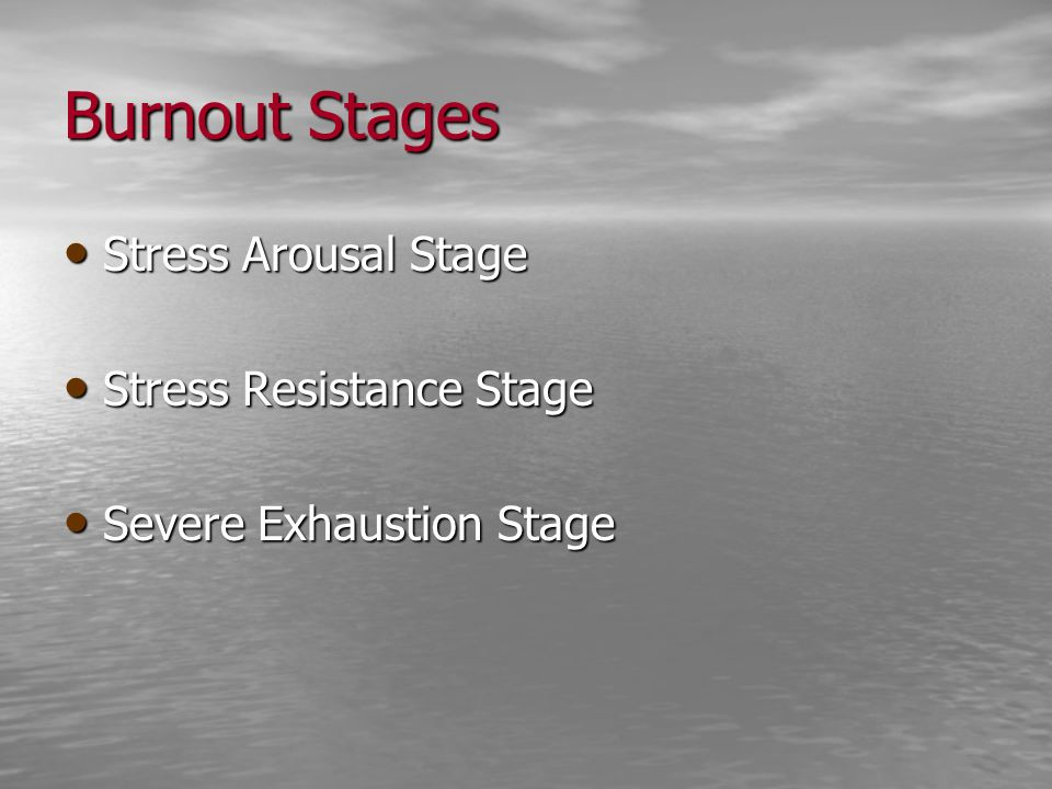 Burnout Stages Stress Arousal Stage Stress Arousal Stage Stress Resistance Stage Stress Resistance Stage Severe Exhaustion Stage Severe Exhaustion Sta