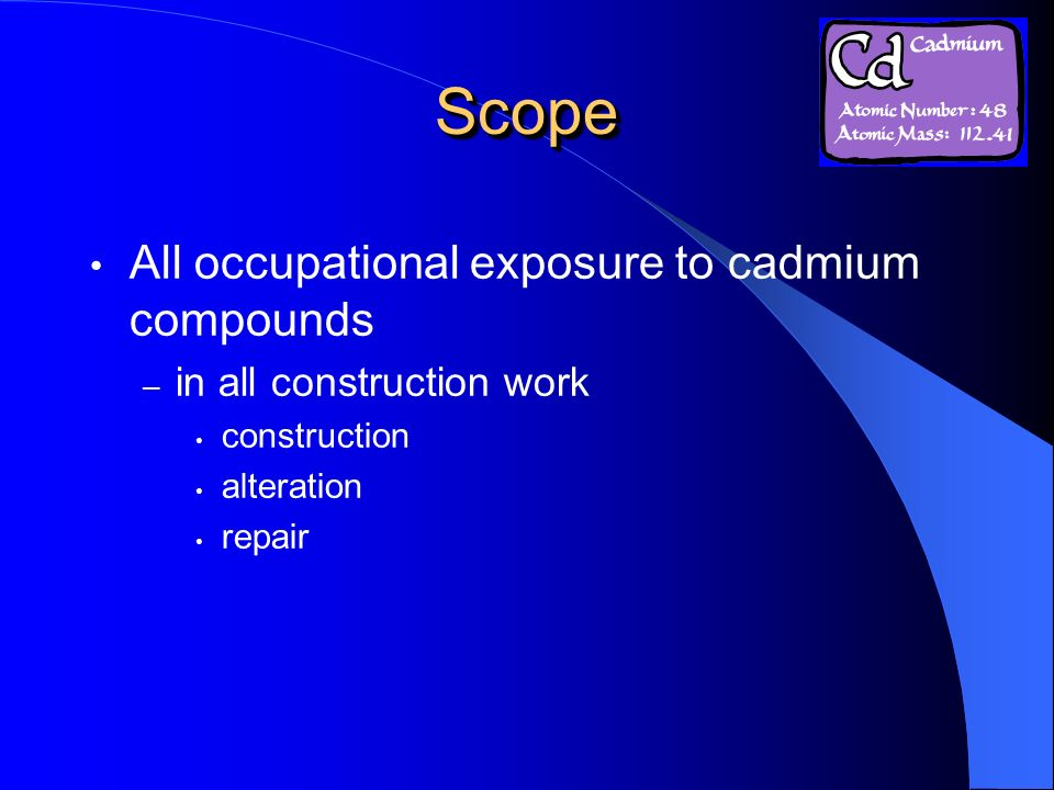 ScopeScope All occupational exposure to cadmium compounds – in all construction work construction alteration repair