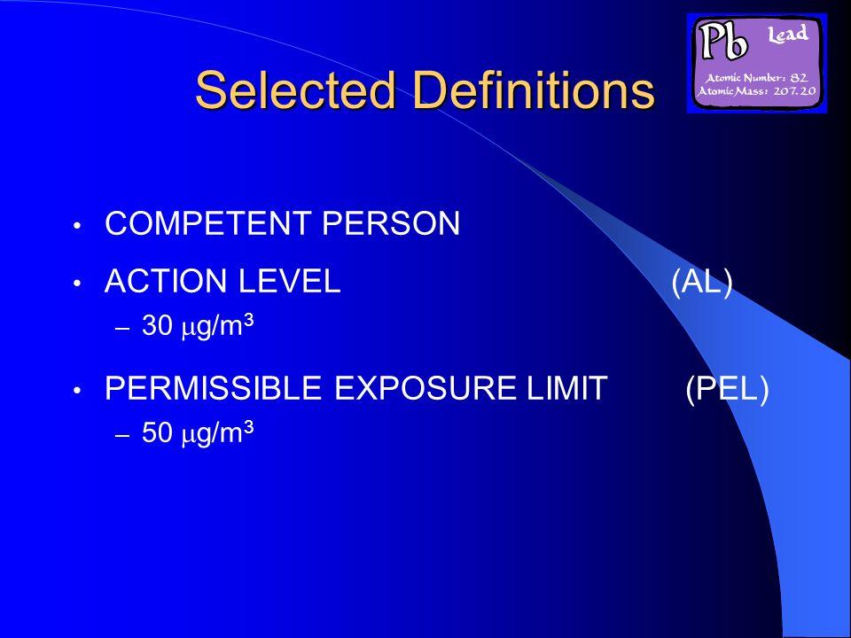 Selected Definitions COMPETENT PERSON ACTION LEVEL (AL) – 30 g/m 3 PERMISSIBLE EXPOSURE LIMIT (PEL) – 50 g/m 3