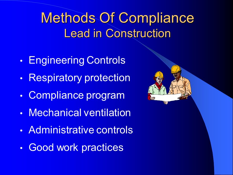 Methods Of Compliance Lead in Construction Engineering Controls Respiratory protection Compliance program Mechanical ventilation Administrative contro