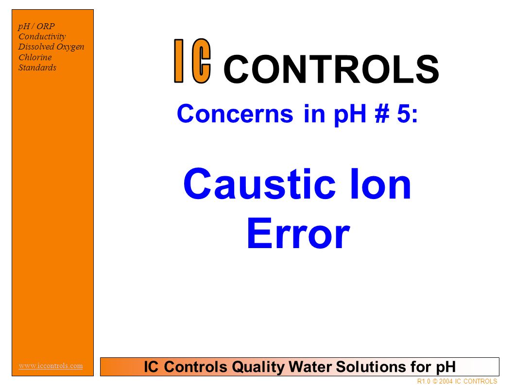 IC Controls Quality Water Solutions for pH www.iccontrols.com pH / ORP Conductivity Dissolved Oxygen Chlorine Standards R1.0 © 2004 IC CONTROLS Concer