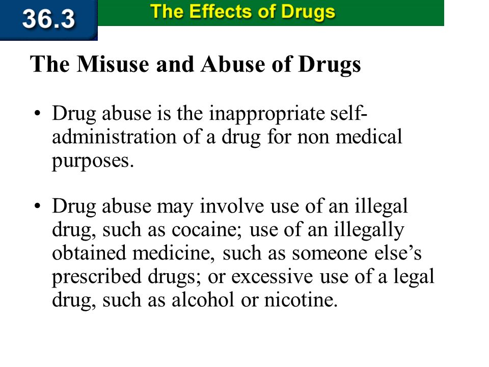 Section 36.3 Summary – pages 956 - 963 The Misuse and Abuse of Drugs Drug misuse occurs when a medicine is taken for an unintended use. Giving your pr