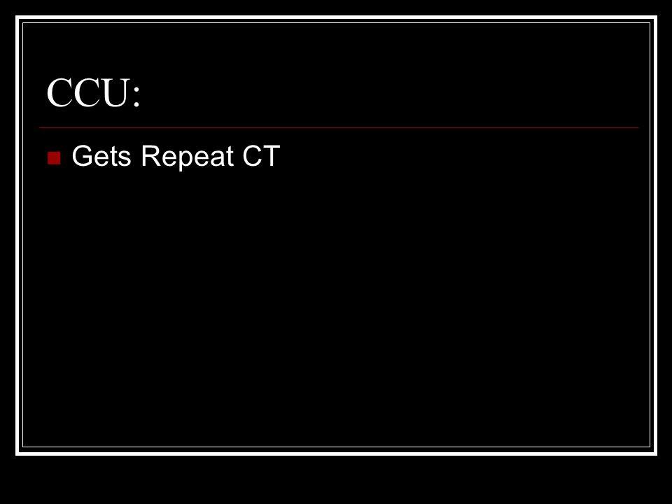 CCU: Gets Repeat CT